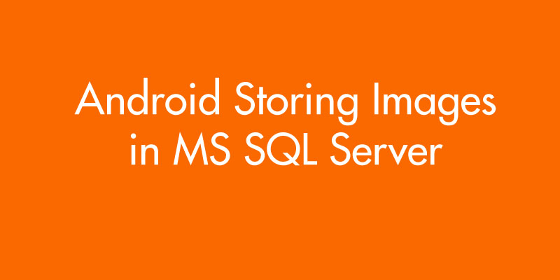 Android Storing Images in MS SQL Server • ParallelCodes