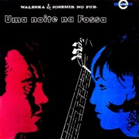 Waleska & Josemir No Pub - Uma Noite Na Fossa (1968)