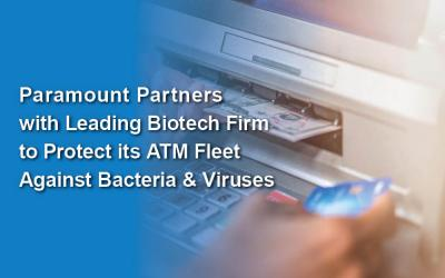 Paramount Partners with Leading Biotech Firm to Protect its ATM Fleet Against Bacteria and Viruses