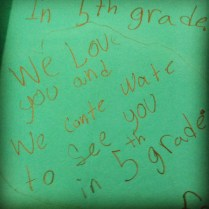 """We love you and cante (can't) wate (wait) to see you in 5th grade."""