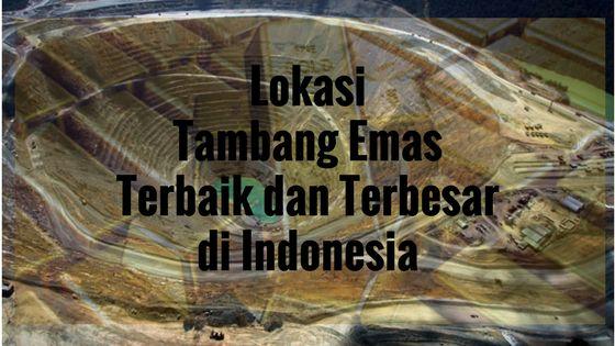 Lokasi Tambang Emas Terbaik dan Terbesar di Indonesia