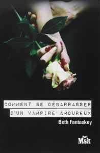 Comment se débarrasser d'un vampire amoureux de Beth Fantaskey