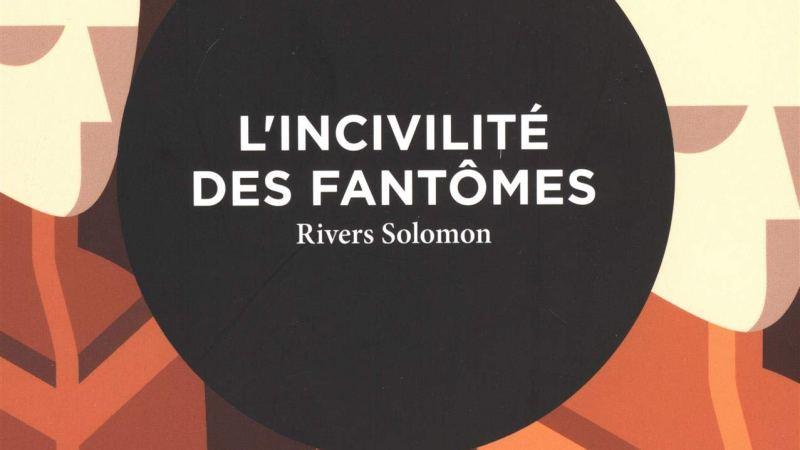 L'incivilité des fantômes, Rivers Solomon