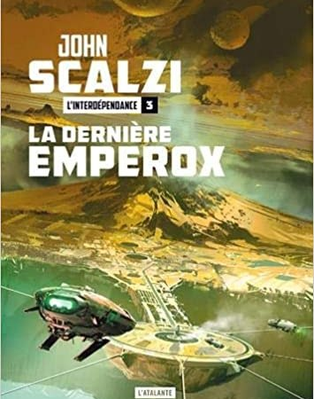 L'interdépendance tome 3, : La dernière emperox de John Scalzi