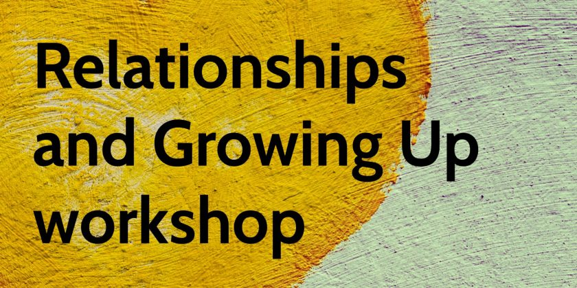 Relationships and Growing Up Workshop