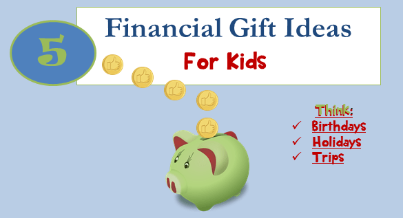 5 Financial Gift Ideas For Kids