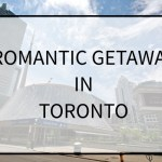 Tips for a Romantic Getaway In Toronto