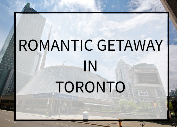 Romantic Getaway In Toronto