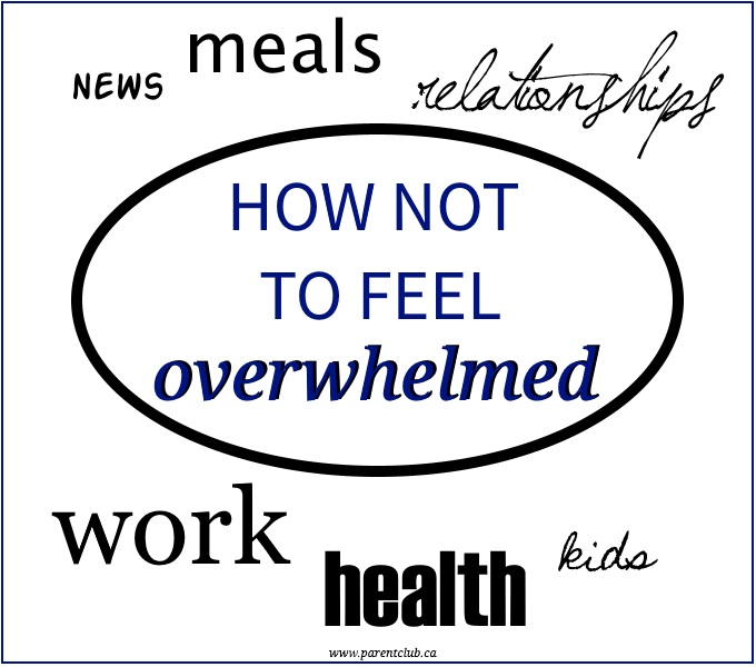 How not to feel overwhelmed tips for coping when you feel overwhelmed via www.parentclub.ca