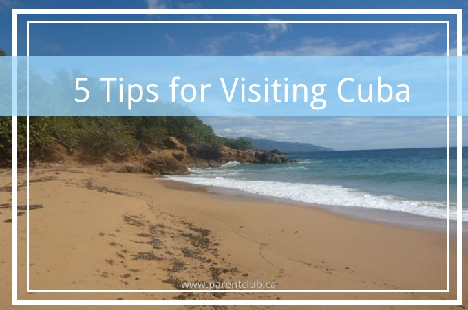 5 tips for visiting Cuba via www.parentclub.ca