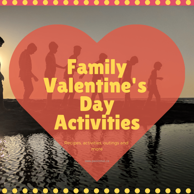 Family Valentine's Day Activities, recipes, activities, outings and more via www.parentclub.ca