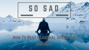 So SAD: The Power of Seasonal Affective Disorder