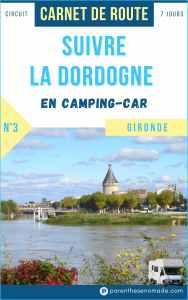Suivre la Dordogne en camping-car : circuit 7 jours en Gironde