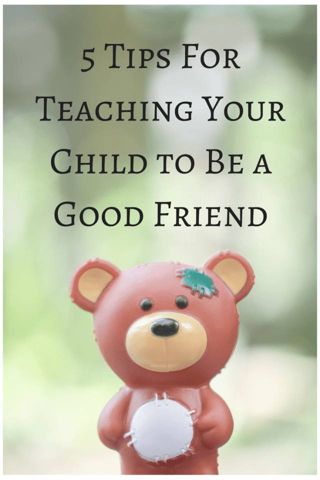 5 Tips For Teaching Your Child to Be a Good Friend