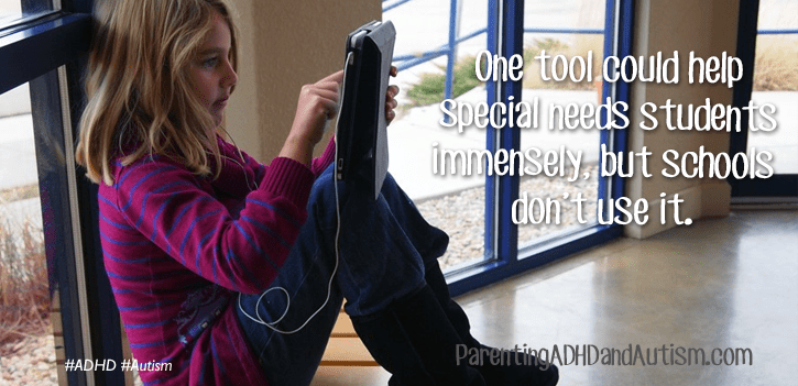 One tool could help special needs students immensely, yet schools don't use it. ADHD and Autism and Technology in the classroom.
