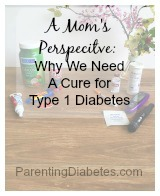 What I Wish People Knew About Diabetes:  A Mom's Perspective and Why We Need a Cure