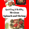 Qiuick, Easy and Healthy Mexican Cheesy Spinach and Shrimp