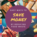Easy wasys to save money and reduce food waste!