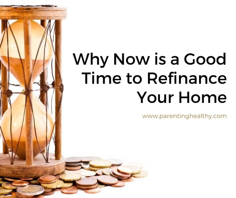 Why Now is a Good Time to Refinance Your Home