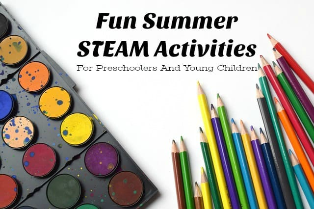 Fun Summer STEAM Activities For Preschoolers And Young Children