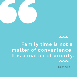 Family time is not a matter of convenience it's a matter of Priority
