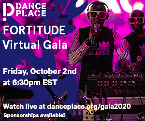 Dance Place: Fortitude, Virtual Gala -- Friday, October 2, 2020, 6:30pm EST. Watch live at http://danceplace.org/gala2020