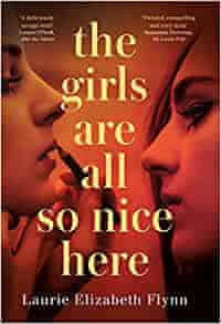 The Girls Are All So Nice Here by Laurie Elizabeth Flynn
