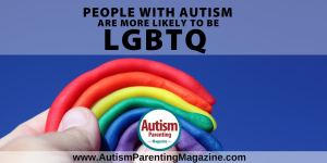 People with Autism Are More Likely to Be LGBTQ https://www.autismparentingmagazine.com/autism-lgbtq/