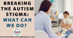 Breaking the Autism Stigma: What Can We Do?