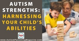 Autism Strengths: Harnessing Your Child's Abilities