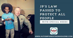 Hot Off the Press! JP's Law Passed To Protect All People With Special Needs https://www.autismparentingmagazine.com/protect-people-with-special-needs/