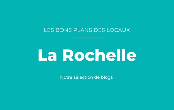 bons plans des blogueurs La Rochelle