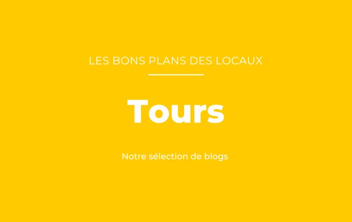 bons plans des blogueurs à Tours