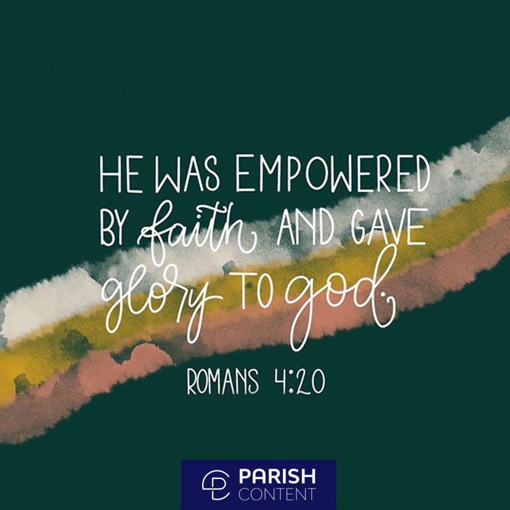He Was Empowered By Faith And Gave Glory To God