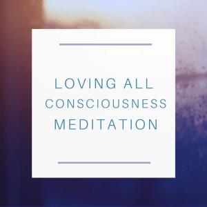 Loving All Consciousness Guided Meditation