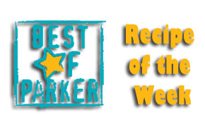 Best of Parker Recipe of the Week