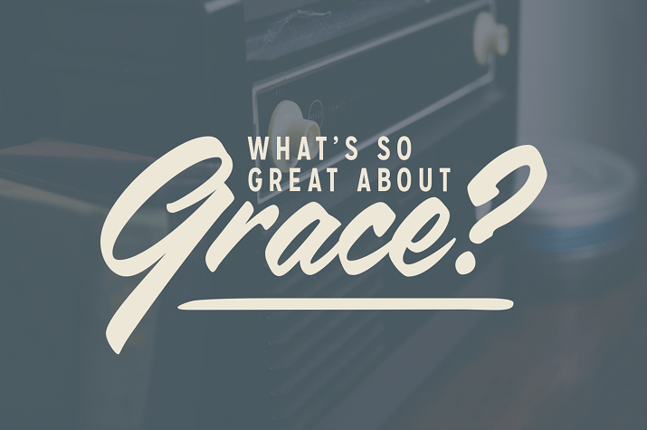 What's So Great about Grace? Part 5 (Rich and Drew)