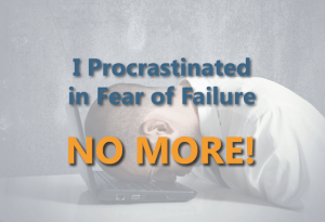 I Procrastinated in Fear of Failure, No More