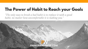 The Power of Habit to Reach Your Goals