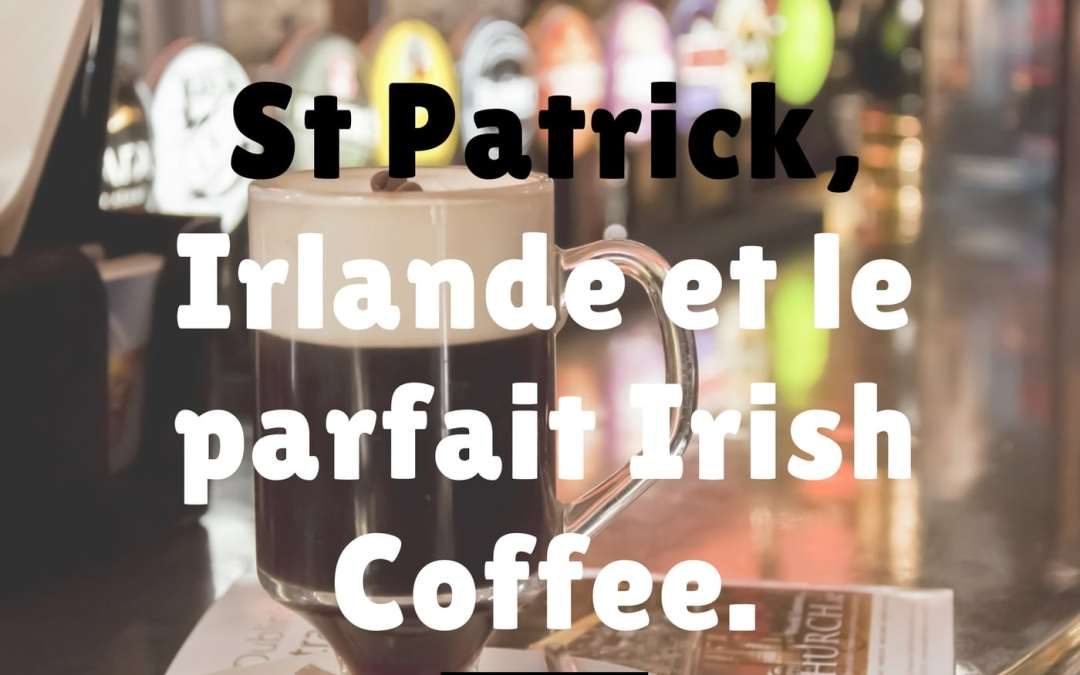 Episode 74 : St Patrick, Irlande et le parfait Irish Coffee.