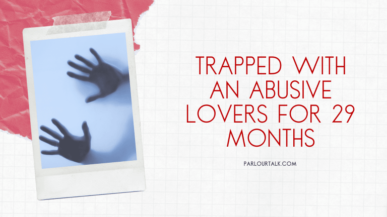 Trapped With An Abusive Lovers For 29 Months