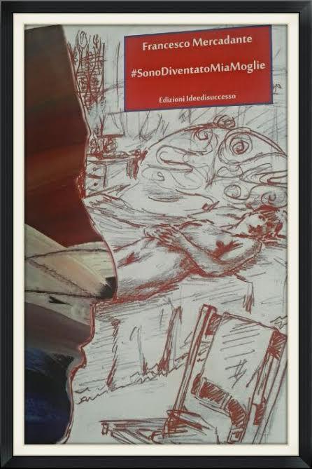 #SonoDiventatoMiaMoglie-Edizioni-Ideedisuccesso-autore-Francesco-Mercadante