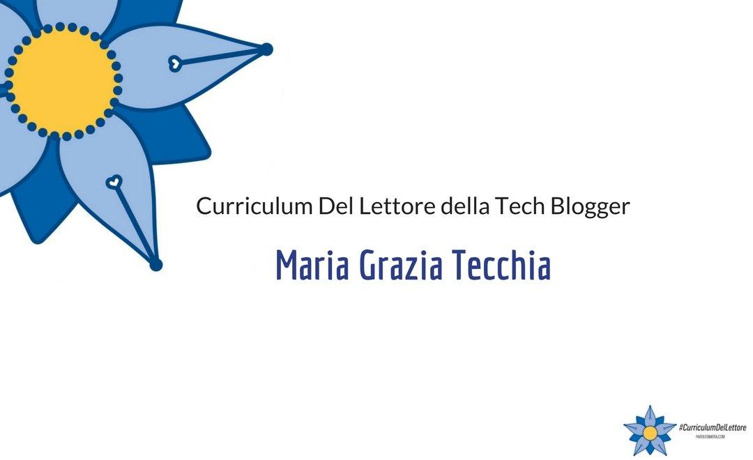 Curriculum Del Lettore della Tech Blogger Maria Grazia Tecchia