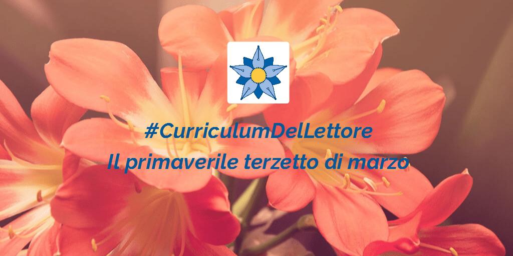 #CurriculumDelLettore: il primaverile terzetto di marzo