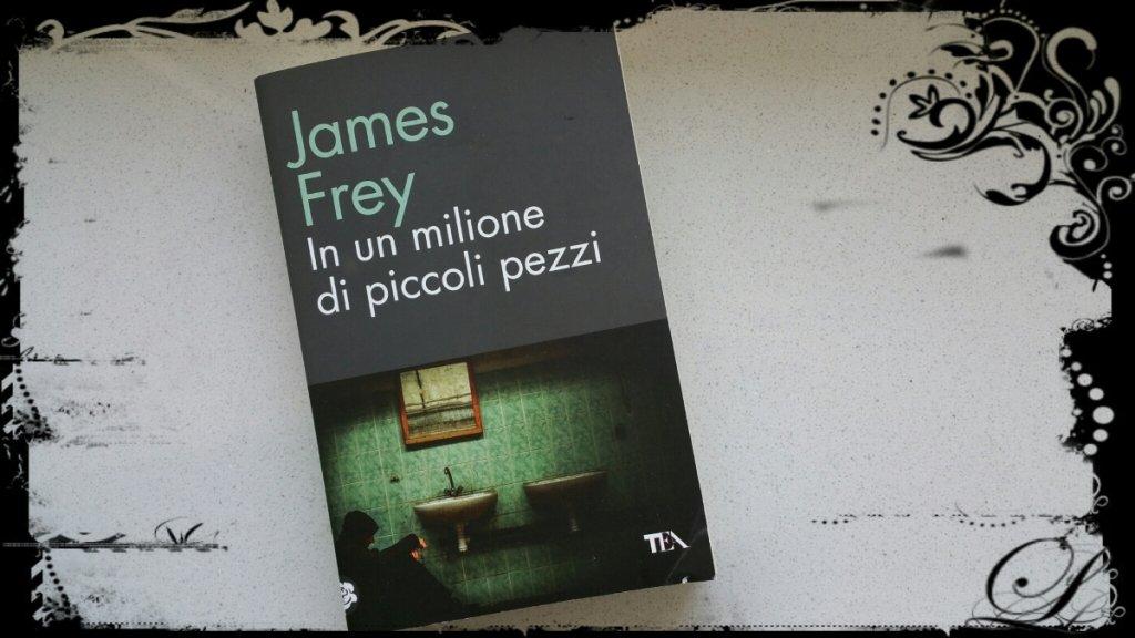Leggere James Frey: recensione In un milione di piccoli pezzi