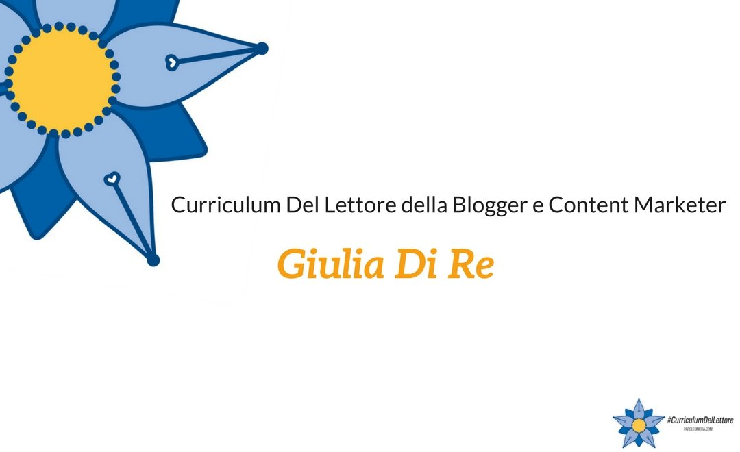 Curriculum Del Lettore di Giulia Di Re: blogger e content marketer