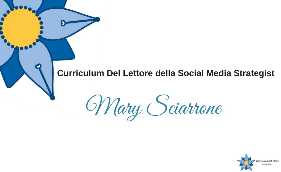 curriculum-del-lettore-della-social-media-strategist-e-blogger-mary-sciarrone