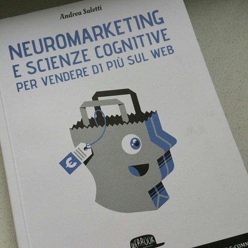 Neuromarketing e scienze cognitive per vendere di più sul web di Andrea Saletti