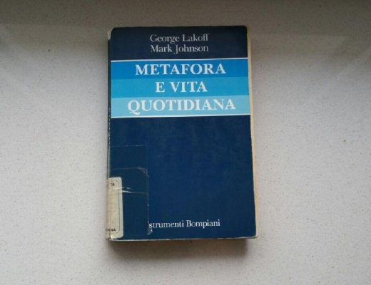Metafora e vita quotidiana di Lakoff: storia di un libro fuori catalogo