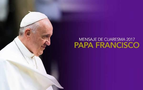 La Palabra es un don. El otro es un don |Mensaje Papa Francisco Cuaresma 2017